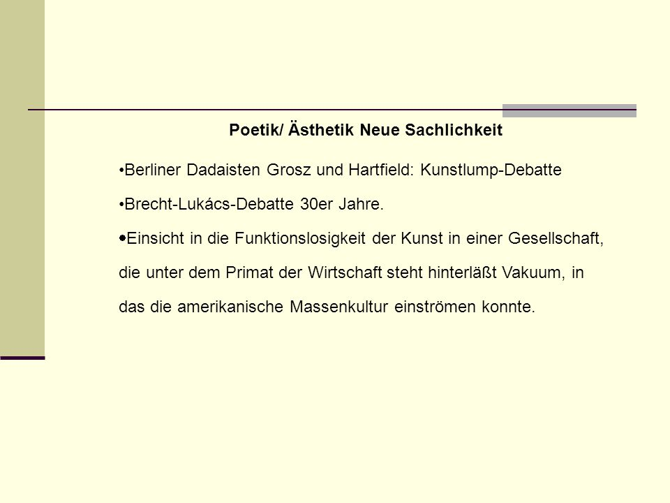 Poetik/ Ästhetik Neue Sachlichkeit Berliner Dadaisten Grosz und Hartfield: Kunstlump-Debatte Brecht-Lukács-Debatte 30er Jahre.  Einsicht in die Funkt