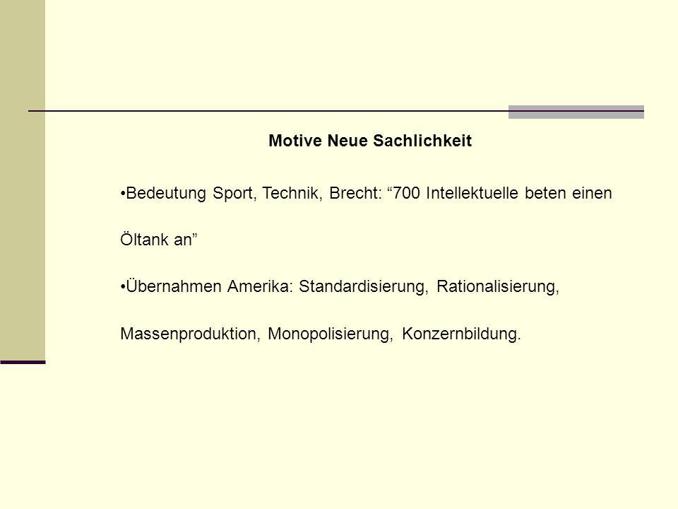 """Motive Neue Sachlichkeit Bedeutung Sport, Technik, Brecht: """"700 Intellektuelle beten einen Öltank an"""" Übernahmen Amerika: Standardisierung, Rationalis"""
