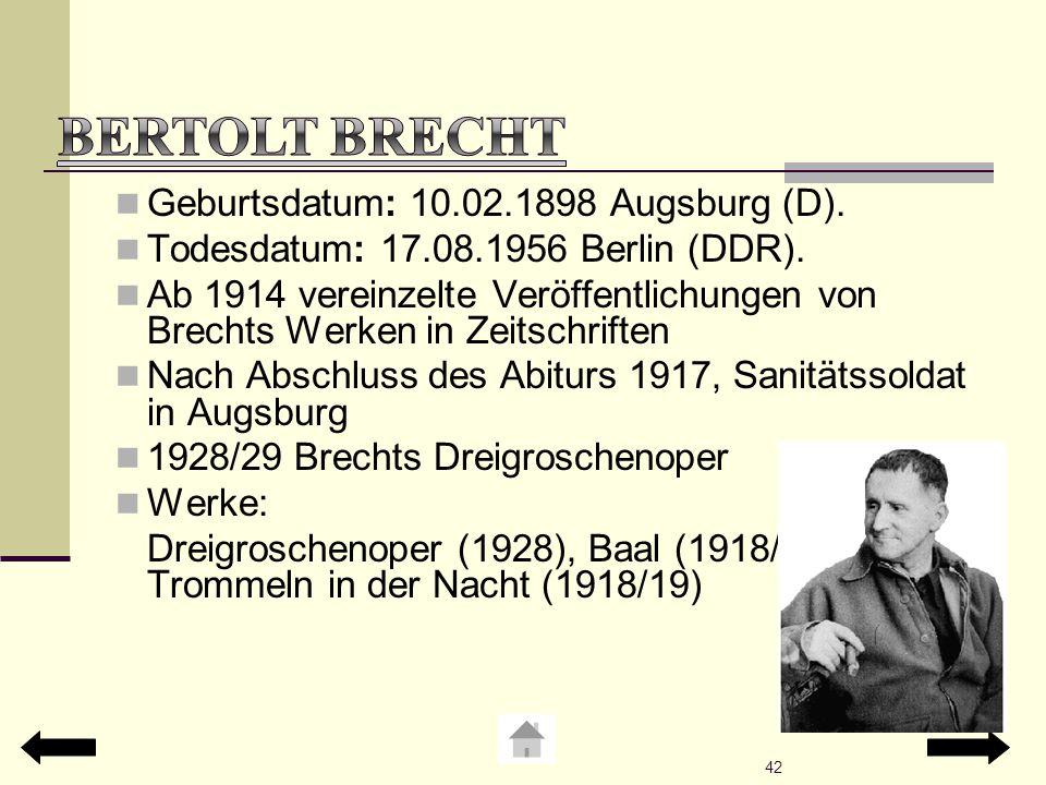 Geburtsdatum: 10.02.1898 Augsburg (D). Todesdatum: 17.08.1956 Berlin (DDR). Ab 1914 vereinzelte Veröffentlichungen von Brechts Werken in Zeitschriften