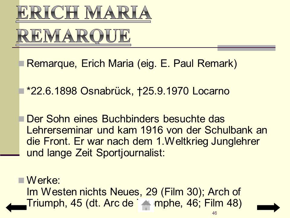 Remarque, Erich Maria (eig. E. Paul Remark) *22.6.1898 Osnabrück, †25.9.1970 Locarno Der Sohn eines Buchbinders besuchte das Lehrerseminar und kam 191