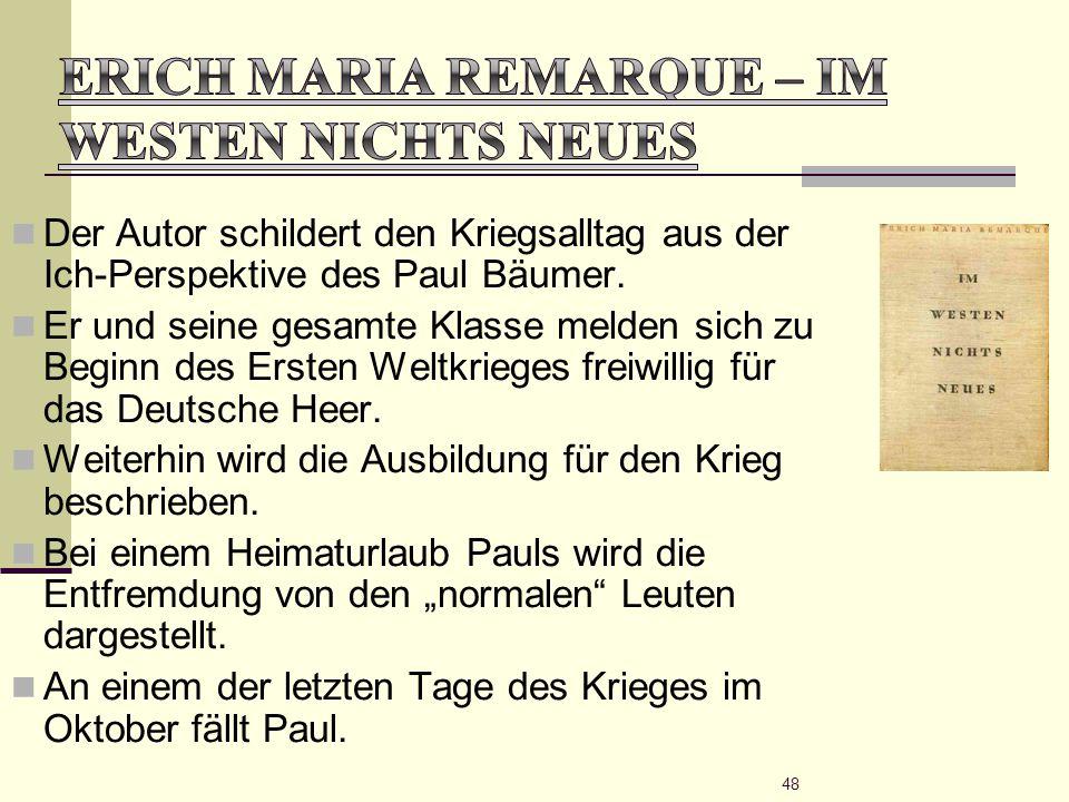 48 Der Autor schildert den Kriegsalltag aus der Ich-Perspektive des Paul Bäumer. Er und seine gesamte Klasse melden sich zu Beginn des Ersten Weltkrie