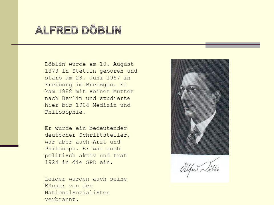 Döblin wurde am 10. August 1878 in Stettin geboren und starb am 28. Juni 1957 in Freiburg im Breisgau. Er kam 1888 mit seiner Mutter nach Berlin und s