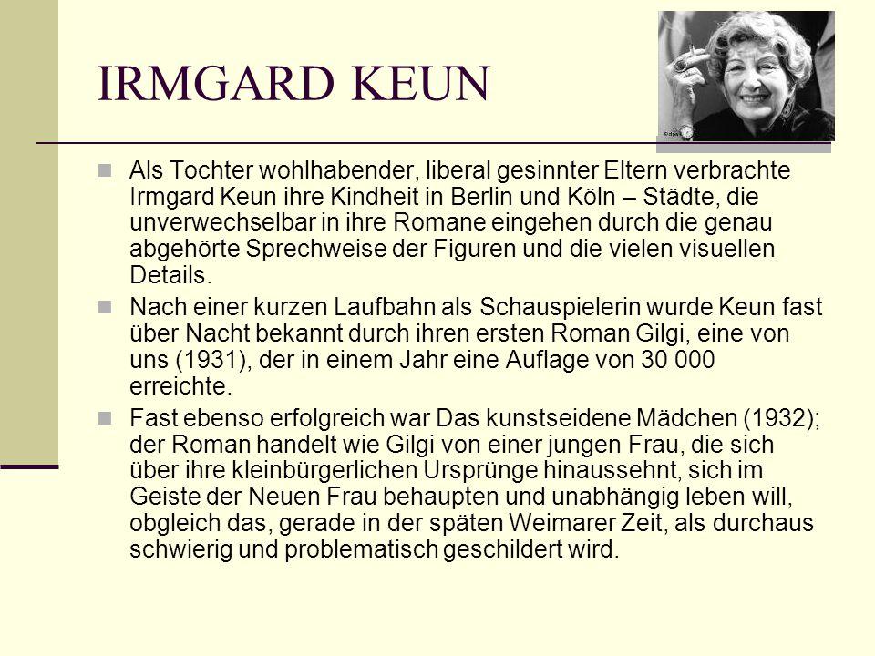 IRMGARD KEUN Als Tochter wohlhabender, liberal gesinnter Eltern verbrachte Irmgard Keun ihre Kindheit in Berlin und Köln – Städte, die unverwechselbar