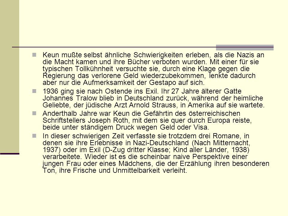 Keun mußte selbst ähnliche Schwierigkeiten erleben, als die Nazis an die Macht kamen und ihre Bücher verboten wurden. Mit einer für sie typischen Toll