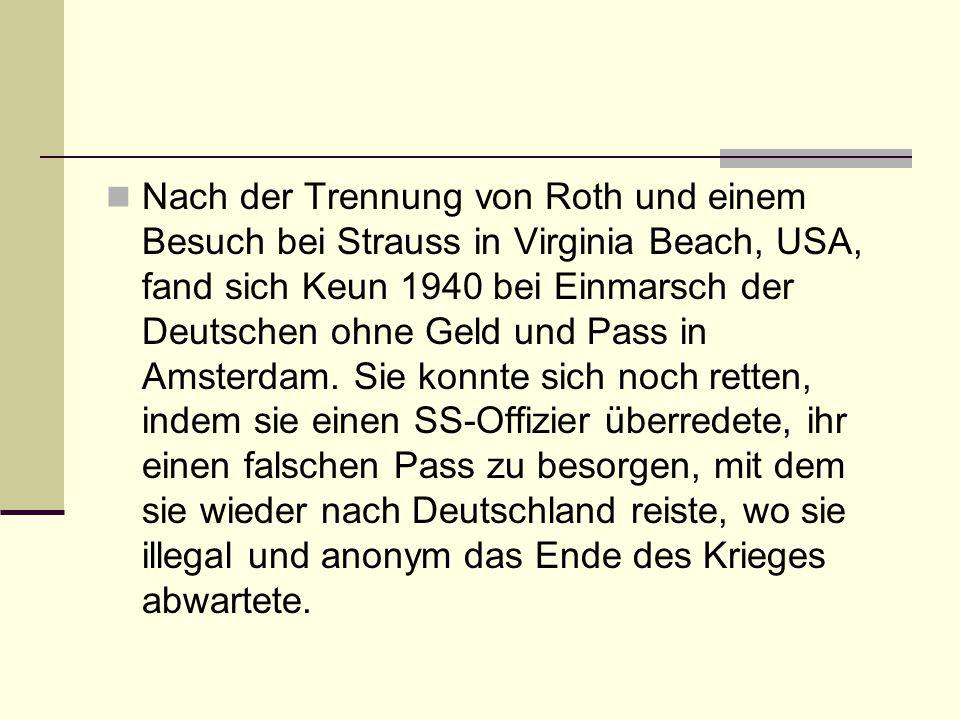 Nach der Trennung von Roth und einem Besuch bei Strauss in Virginia Beach, USA, fand sich Keun 1940 bei Einmarsch der Deutschen ohne Geld und Pass in