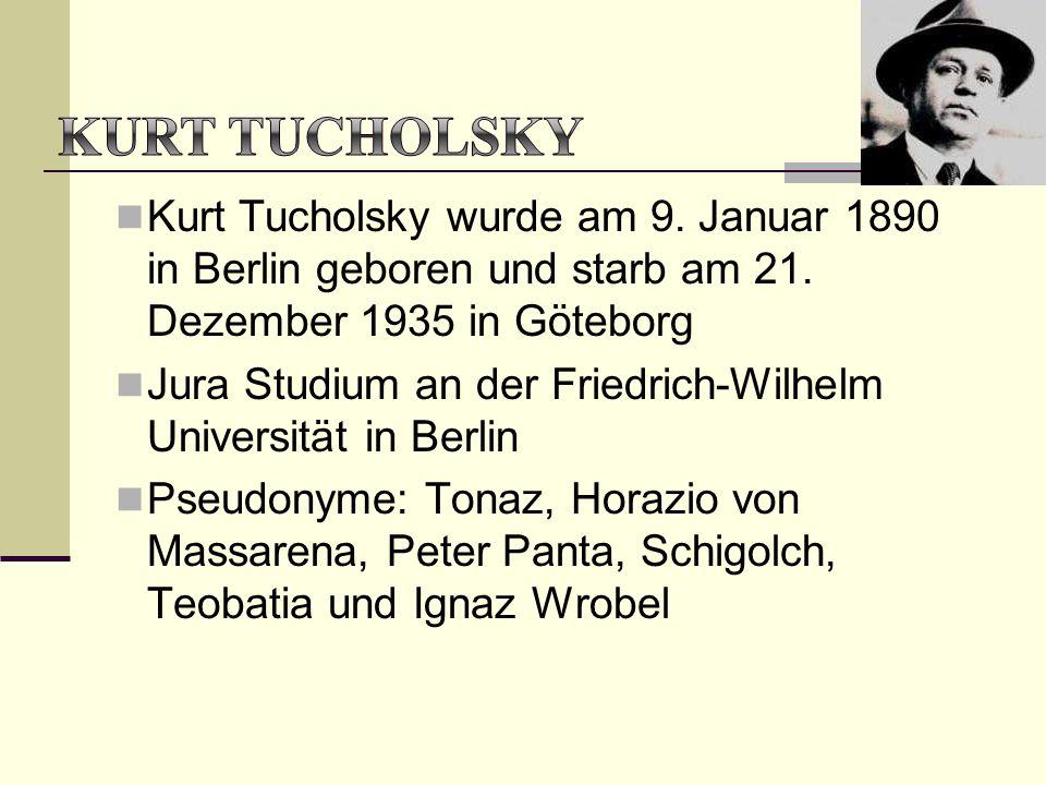 Kurt Tucholsky wurde am 9. Januar 1890 in Berlin geboren und starb am 21. Dezember 1935 in Göteborg Jura Studium an der Friedrich-Wilhelm Universität