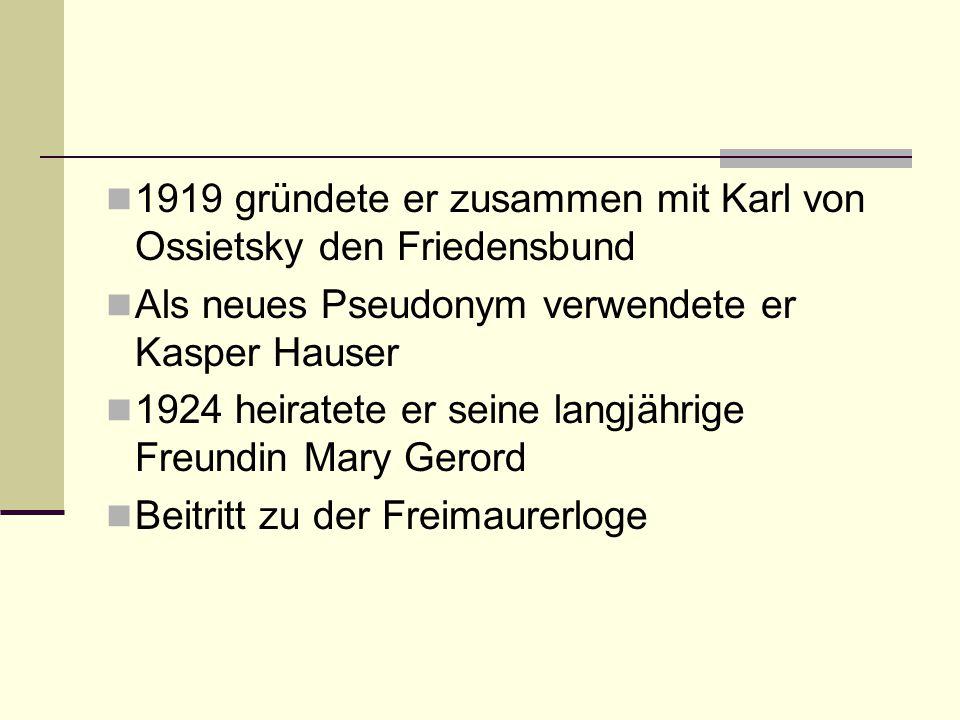 1919 gründete er zusammen mit Karl von Ossietsky den Friedensbund Als neues Pseudonym verwendete er Kasper Hauser 1924 heiratete er seine langjährige