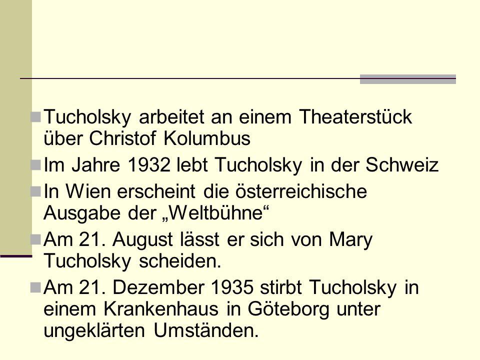 Tucholsky arbeitet an einem Theaterstück über Christof Kolumbus Im Jahre 1932 lebt Tucholsky in der Schweiz In Wien erscheint die österreichische Ausg