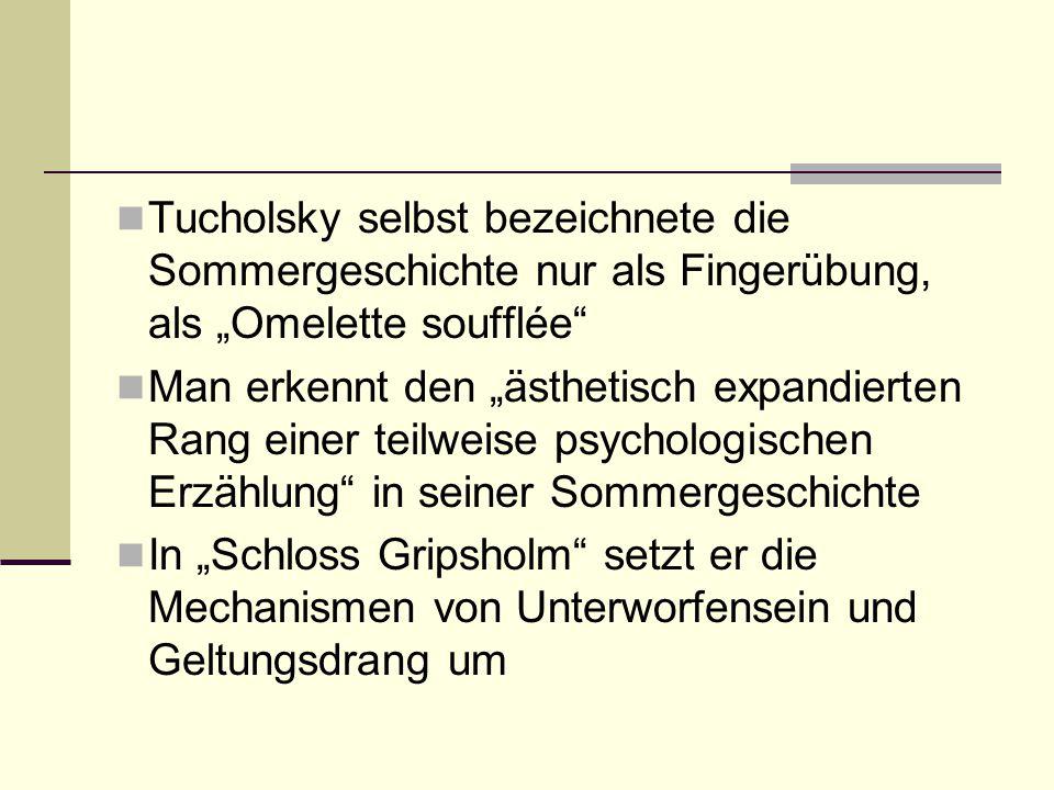"""Tucholsky selbst bezeichnete die Sommergeschichte nur als Fingerübung, als """"Omelette soufflée"""" Man erkennt den """"ästhetisch expandierten Rang einer tei"""
