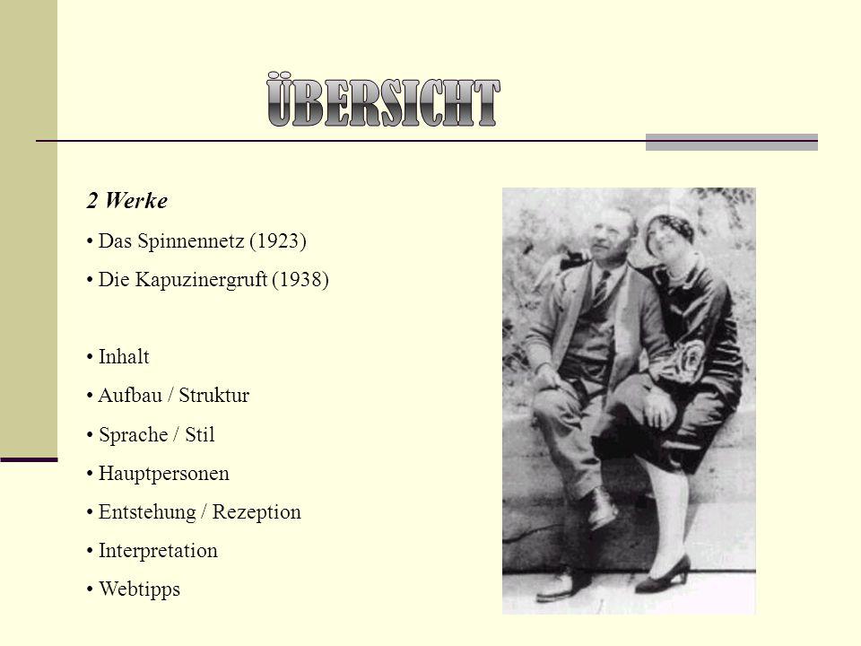 2 Werke Das Spinnennetz (1923) Die Kapuzinergruft (1938) Inhalt Aufbau / Struktur Sprache / Stil Hauptpersonen Entstehung / Rezeption Interpretation W
