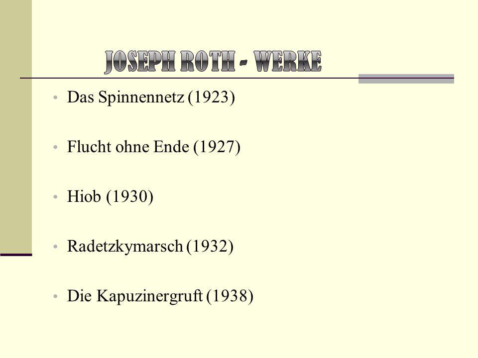 Das Spinnennetz (1923) Flucht ohne Ende (1927) Hiob (1930) Radetzkymarsch (1932) Die Kapuzinergruft (1938)