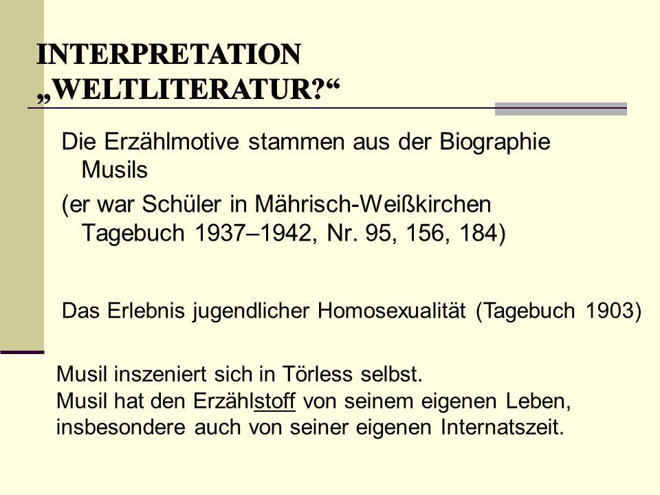 Die Erzählmotive stammen aus der Biographie Musils (er war Schüler in Mährisch-Weißkirchen Tagebuch 1937–1942, Nr. 95, 156, 184) Das Erlebnis jugendli