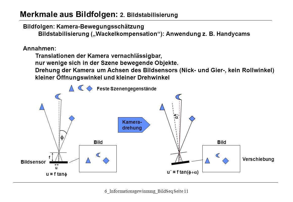 """6_Informationsgewinnung_BildSeq Seite 11 Bildfolgen: Kamera-Bewegungsschätzung Bildstabilisierung (""""Wackelkompensation ): Anwendung z."""