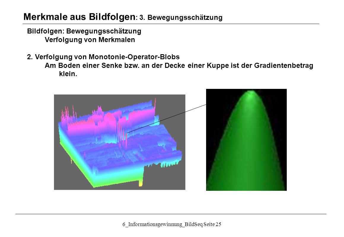 6_Informationsgewinnung_BildSeq Seite 25 Bildfolgen: Bewegungsschätzung Verfolgung von Merkmalen 2.