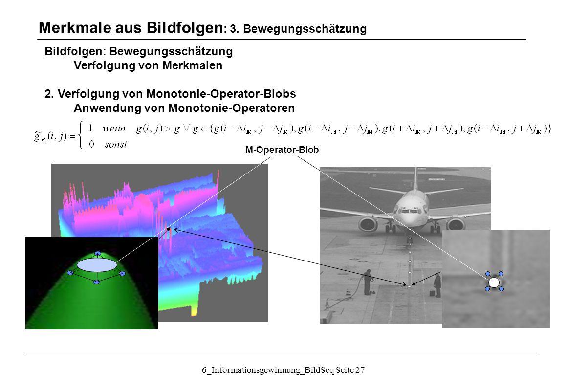 6_Informationsgewinnung_BildSeq Seite 27 Bildfolgen: Bewegungsschätzung Verfolgung von Merkmalen 2.