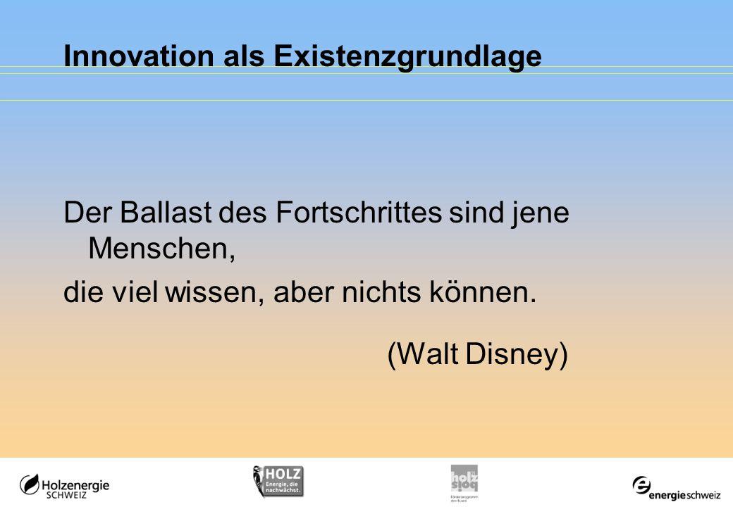 Innovation als Existenzgrundlage Der Ballast des Fortschrittes sind jene Menschen, die viel wissen, aber nichts können.