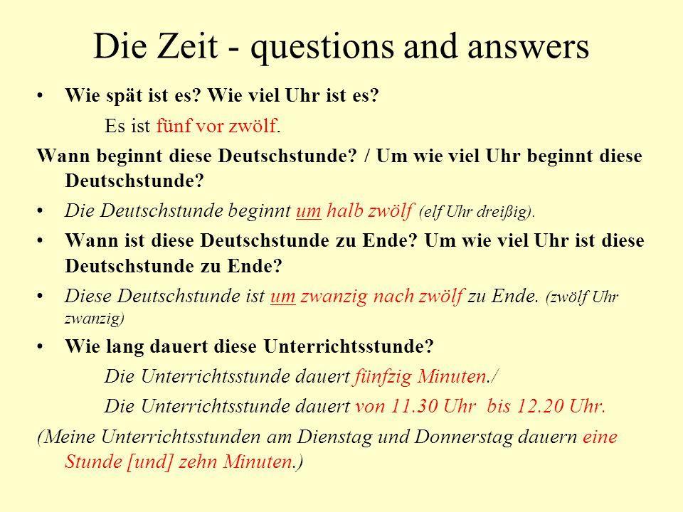 Die Zeit - questions and answers Wie spät ist es? Wie viel Uhr ist es? Es ist fünf vor zwölf. Wann beginnt diese Deutschstunde? / Um wie viel Uhr begi
