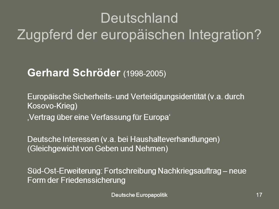 Deutsche Europapolitik17 Deutschland Zugpferd der europäischen Integration.