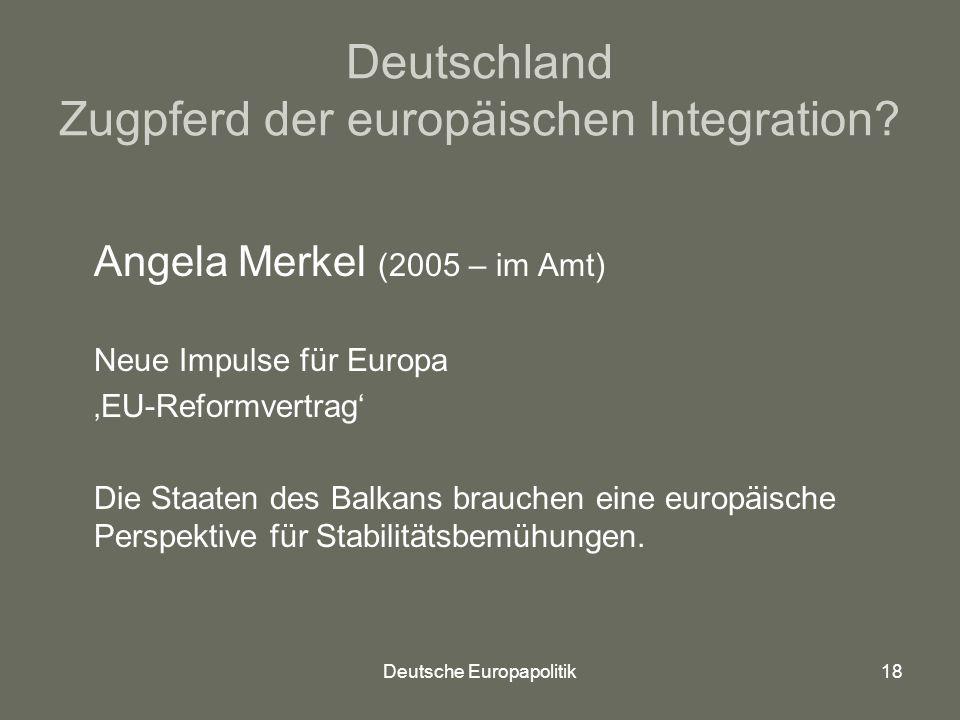 Deutsche Europapolitik18 Deutschland Zugpferd der europäischen Integration.