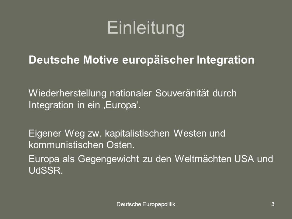 Deutsche Europapolitik3 Einleitung Deutsche Motive europäischer Integration Wiederherstellung nationaler Souveränität durch Integration in ein 'Europa'.