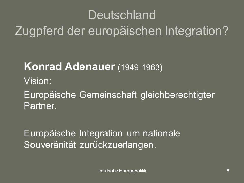 Deutsche Europapolitik8 Deutschland Zugpferd der europäischen Integration.