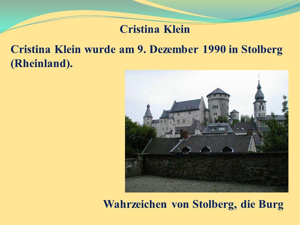 Cristina Klein Cristina Klein wurde am 9. Dezember 1990 in Stolberg (Rheinland). Wahrzeichen von Stolberg, die Burg