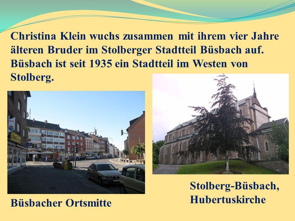 Stolberg-Büsbach, Hubertuskirche Büsbacher Ortsmitte Christina Klein wuchs zusammen mit ihrem vier Jahre älteren Bruder im Stolberger Stadtteil Büsbac