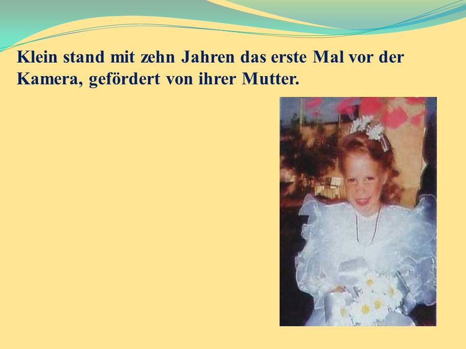 Klein stand mit zehn Jahren das erste Mal vor der Kamera, gefördert von ihrer Mutter.