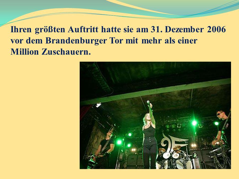 Ihren größten Auftritt hatte sie am 31. Dezember 2006 vor dem Brandenburger Tor mit mehr als einer Million Zuschauern.