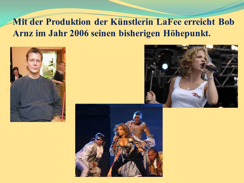 Mit der Produktion der Künstlerin LaFee erreicht Bob Arnz im Jahr 2006 seinen bisherigen Höhepunkt.