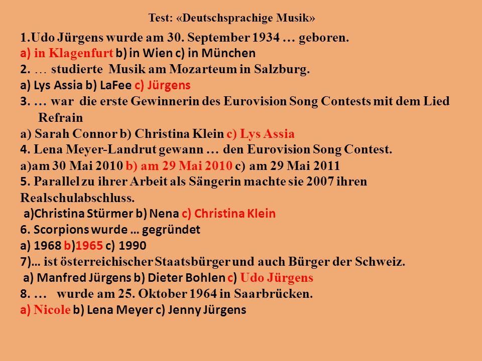 Test: «Deutschsprachige Musik» 1.Udo Jürgens wurde am 30. September 1934 … geboren. a) in Klagenfurt b) in Wien c) in München 2. … studierte Musik am