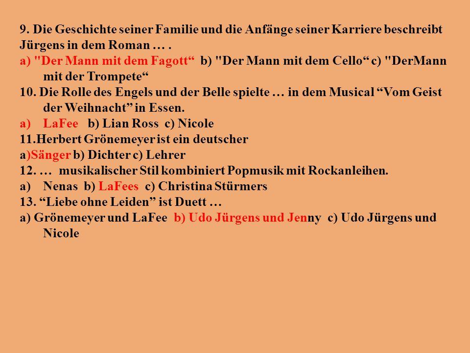 9. Die Geschichte seiner Familie und die Anfänge seiner Karriere beschreibt Jürgens in dem Roman …. a)
