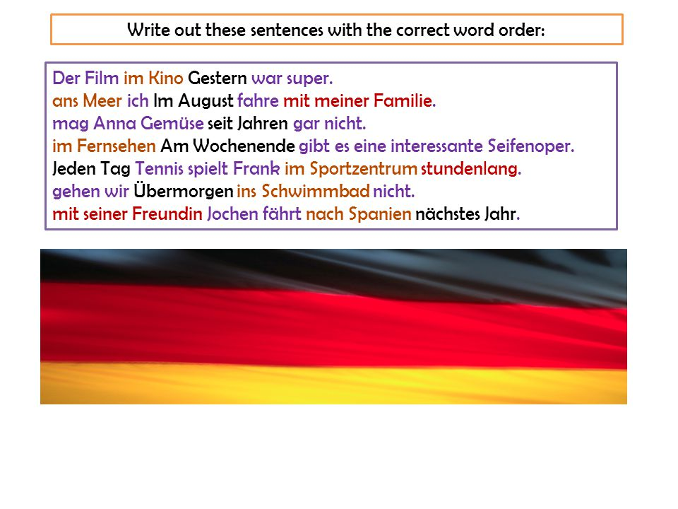 Write out these sentences with the correct word order: Der Film im Kino Gestern war super.