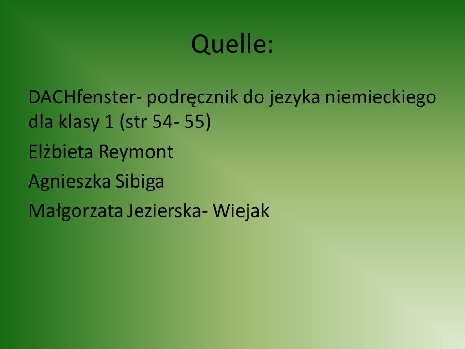 Quelle: DACHfenster- podręcznik do jezyka niemieckiego dla klasy 1 (str 54- 55) Elżbieta Reymont Agnieszka Sibiga Małgorzata Jezierska- Wiejak