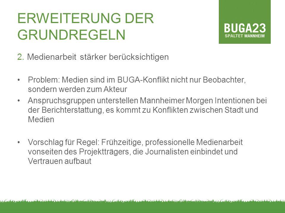 ERWEITERUNG DER GRUNDREGELN 2. Medienarbeit stärker berücksichtigen Problem: Medien sind im BUGA-Konflikt nicht nur Beobachter, sondern werden zum Akt