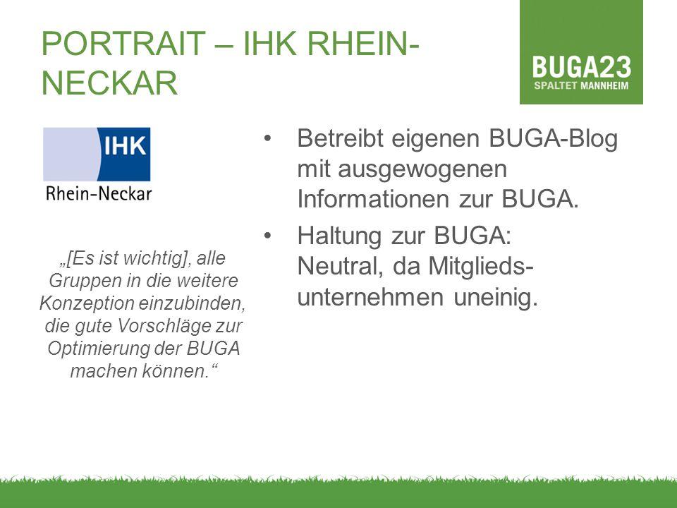 PORTRAIT – IHK RHEIN- NECKAR Betreibt eigenen BUGA-Blog mit ausgewogenen Informationen zur BUGA. Haltung zur BUGA: Neutral, da Mitglieds- unternehmen