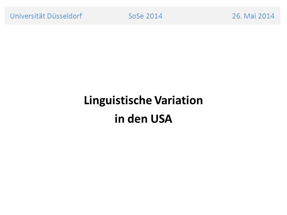 Universität Düsseldorf SoSe 2014 26. Mai 2014 Linguistische Variation in den USA