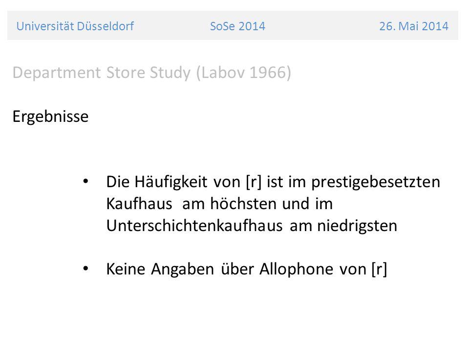 Universität Düsseldorf SoSe 2014 26. Mai 2014 Department Store Study (Labov 1966) Ergebnisse Die Häufigkeit von [r] ist im prestigebesetzten Kaufhaus