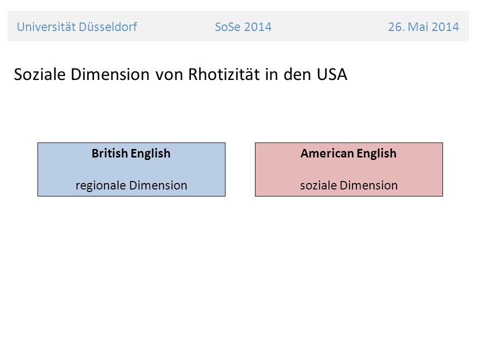 Universität Düsseldorf SoSe 2014 26. Mai 2014 Soziale Dimension von Rhotizität in den USA British English regionale Dimension American English soziale