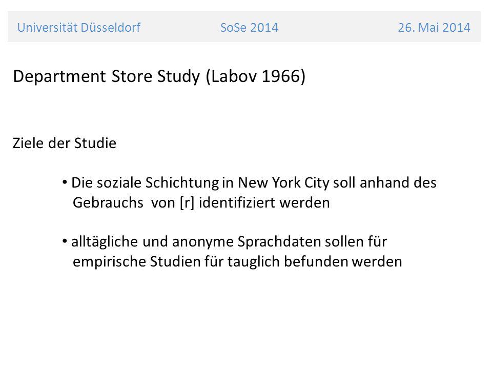 Universität Düsseldorf SoSe 2014 26. Mai 2014 Department Store Study (Labov 1966) Ziele der Studie Die soziale Schichtung in New York City soll anhand
