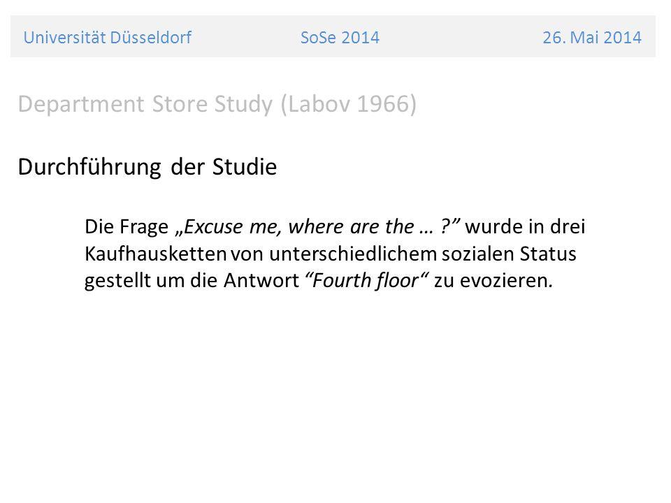 """Universität Düsseldorf SoSe 2014 26. Mai 2014 Department Store Study (Labov 1966) Durchführung der Studie Die Frage """"Excuse me, where are the … ?"""" wur"""
