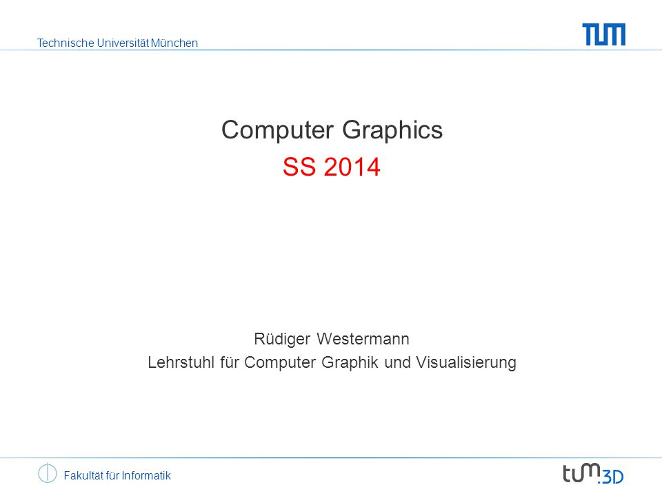Technische Universität München Computer Graphics Computer graphics – this course Algorithms for image synthesis –Given a model on the computer, which are the algorithms we can use to generate a realistic image of this model.