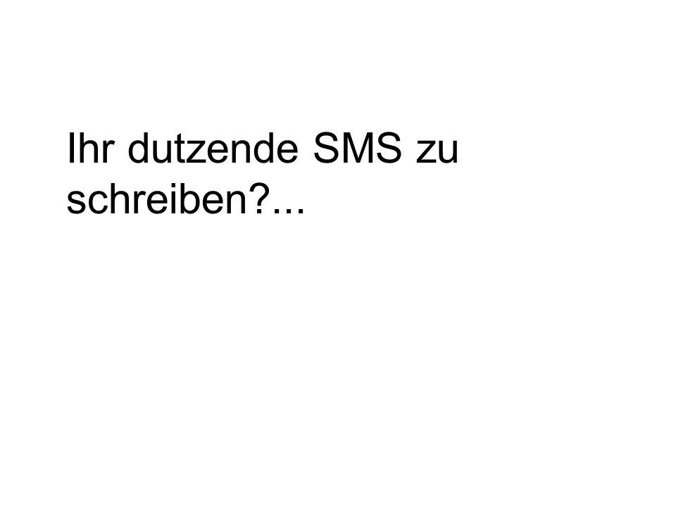 Ihr dutzende SMS zu schreiben?...