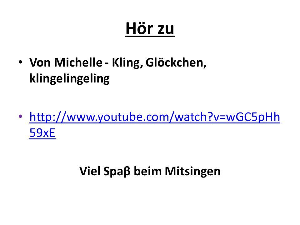Hör zu Von Michelle - Kling, Glöckchen, klingelingeling http://www.youtube.com/watch?v=wGC5pHh 59xE http://www.youtube.com/watch?v=wGC5pHh 59xE Viel Spaβ beim Mitsingen