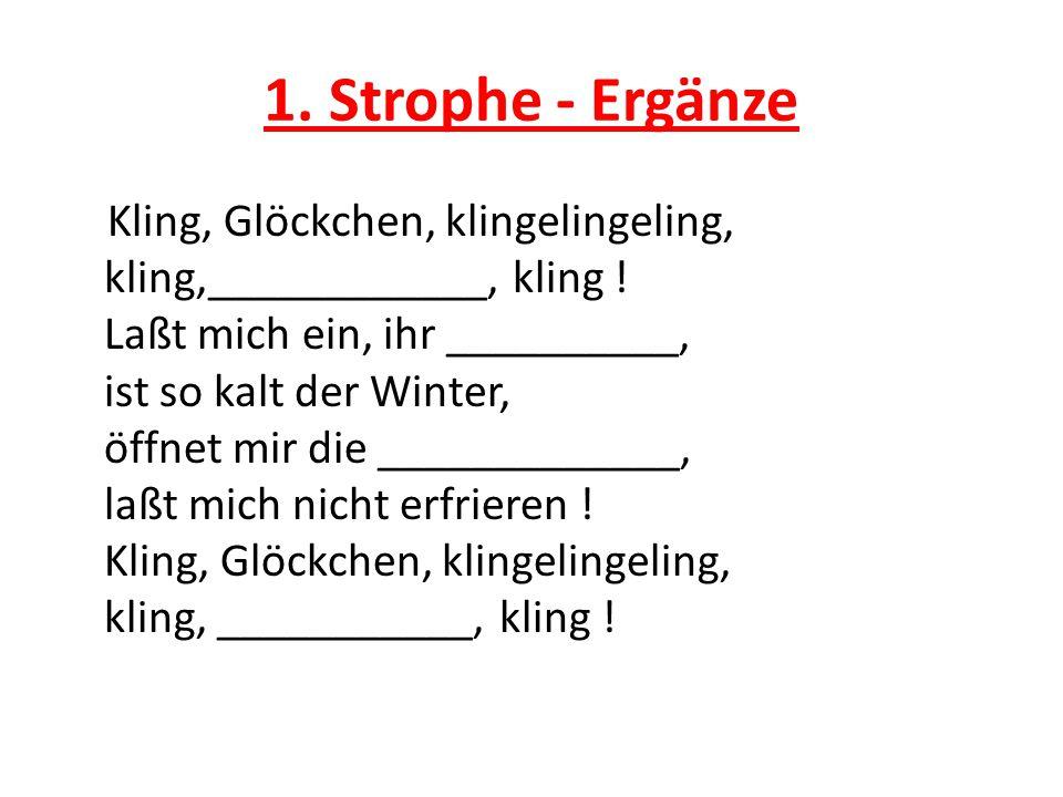 1.Strophe - Ergänze Kling, Glöckchen, klingelingeling, kling,____________, kling .