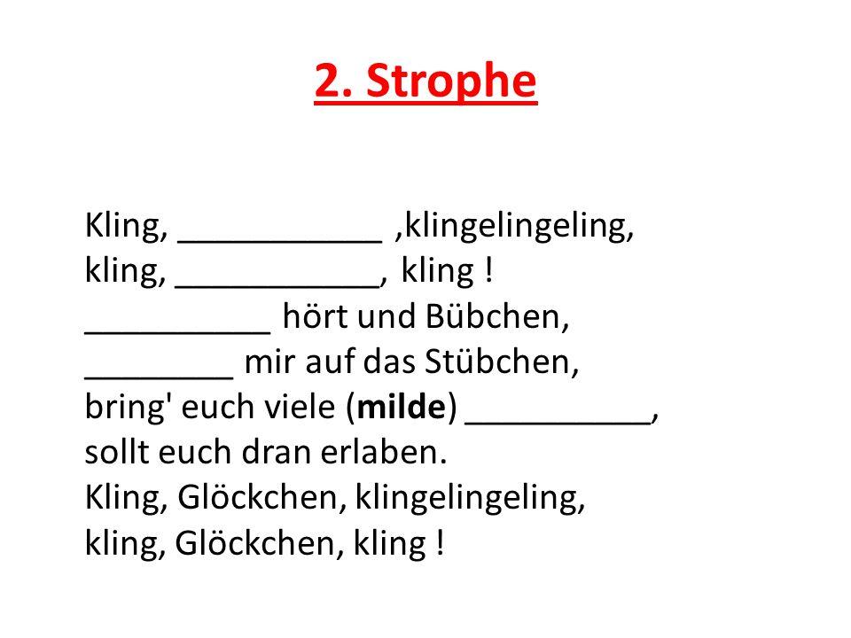 3.Strophe Kling, Glöckchen, klingelingeling, kling, _________, kling .