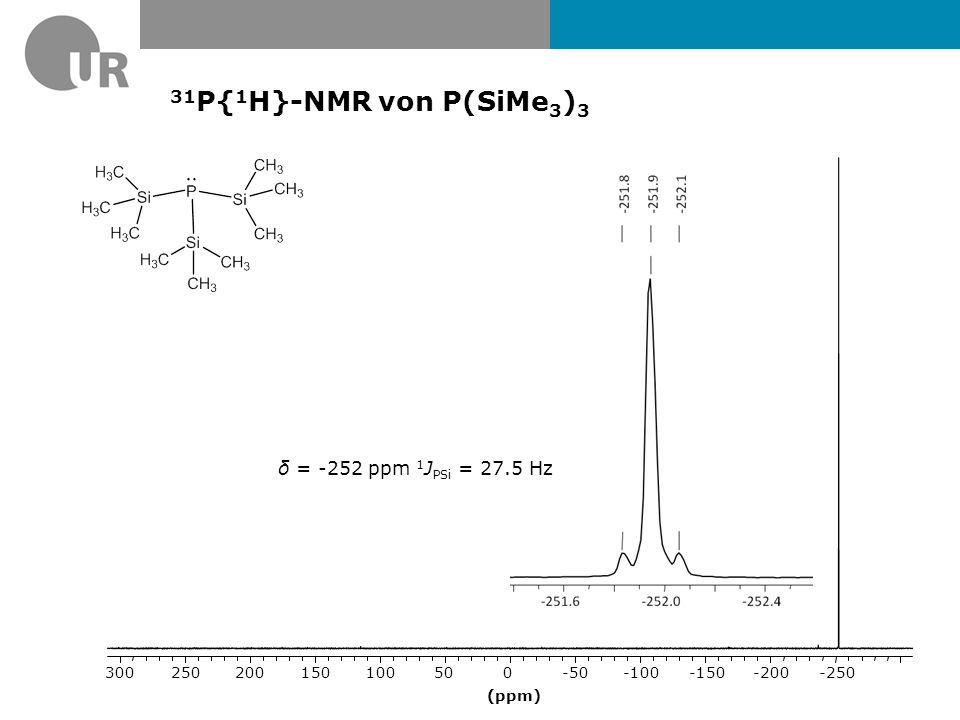 31 P-NMR von P(SiMe 3 ) 3 3 J PH = 4.5 Hz (ppm) -260-220-180-140-100-60-202060100140180220260