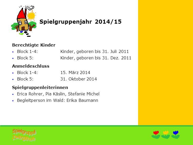Spielgruppenjahr 2014/15 Berechtigte Kinder Block 1-4: Kinder, geboren bis 31.