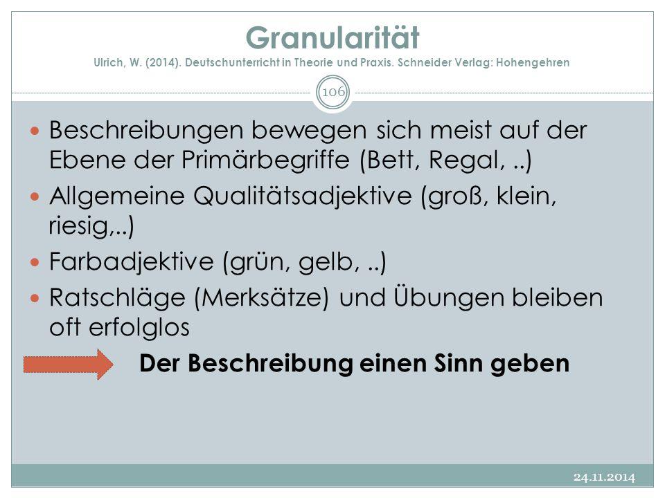 Granularität Ulrich, W. (2014). Deutschunterricht in Theorie und Praxis. Schneider Verlag: Hohengehren Beschreibungen bewegen sich meist auf der Ebene