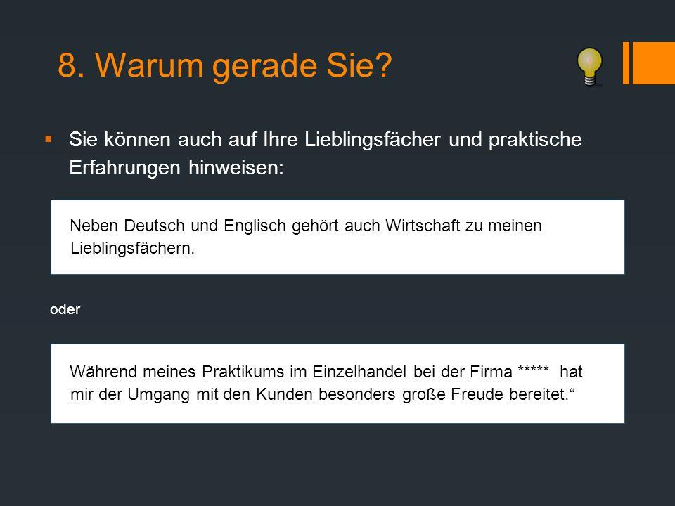 8. Warum gerade Sie?  Sie können auch auf Ihre Lieblingsfächer und praktische Erfahrungen hinweisen: Neben Deutsch und Englisch gehört auch Wirtschaf
